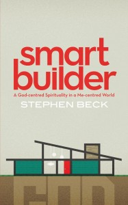 Stephen Beck: smart builder - A God-centred Spirituality in a Me-centred World