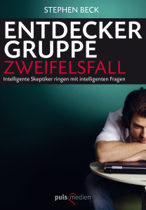 Stephen Beck: Entdeckergruppe Zweifelsfall:                                                                             Intelligente Skeptiker ringen mit intelligenten Fragen
